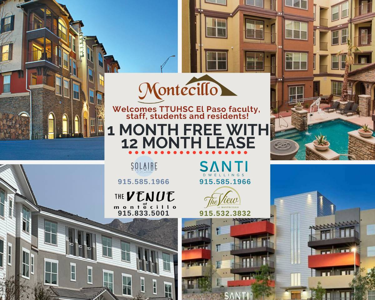 Montecillo. Welcomes TTUHSC El Paso faculty, staff, students and residents! 1 month free with 12 month Lease. Solaire - 915.585.1966, Santi Dwellings - 915.585.1966, The Venue at Montecillo - 915.833.5001, The View - 915.532.3832